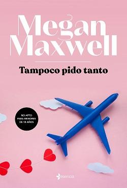 Libros de Megan Maxwell: 'Tampoco pido tanto'