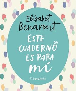 Libros de Elísabet Benavent: 'Este cuaderno es para mí'